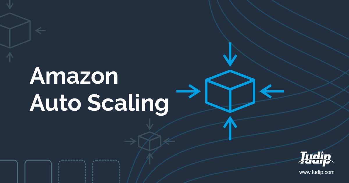 Amazon Auto Scaling: Getting Started with AWS | Tudip