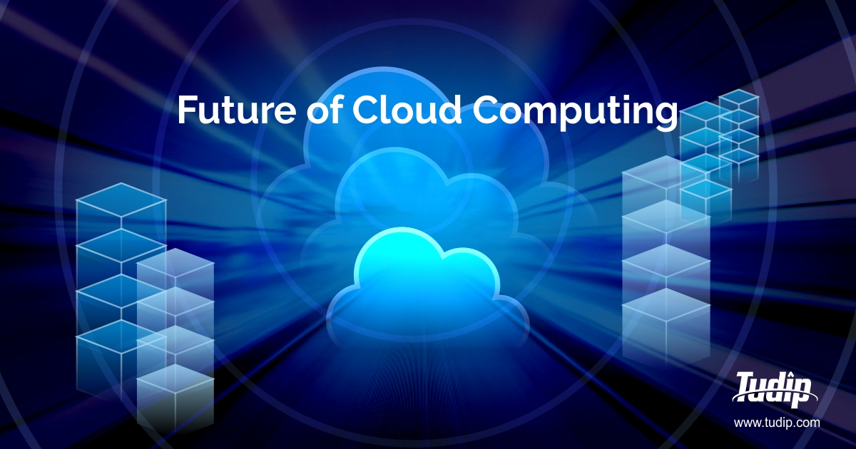 What is the Future of Cloud Computing in 2019?   Tudip