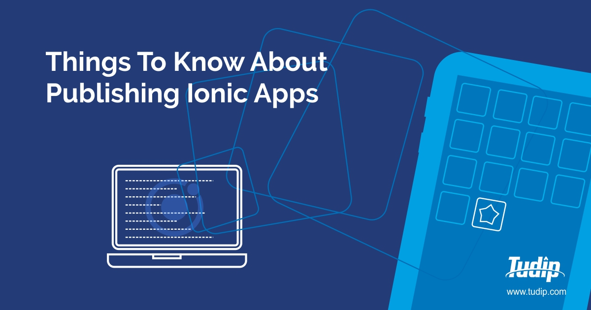 How to Publish an Ionic App to the Apple or Android Store? | Tudip