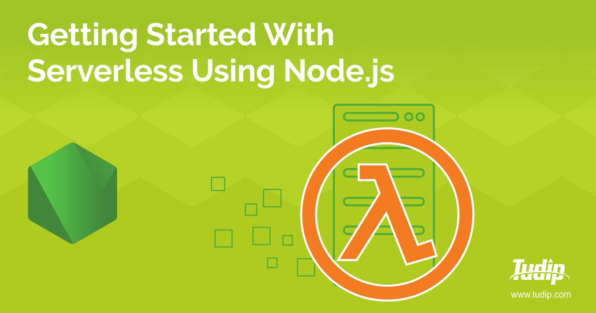 Getting Started With Serverless Using Node js | Tudip