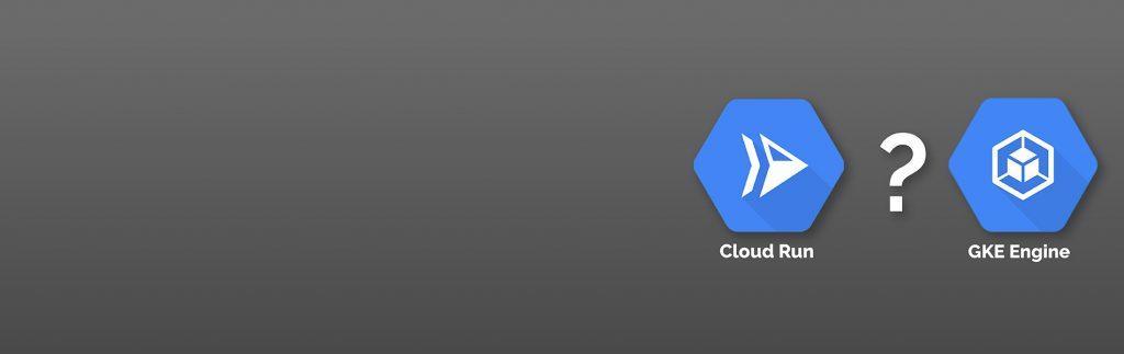 GKE-or-Cloud-Run-Blog-1900x600-1024x323
