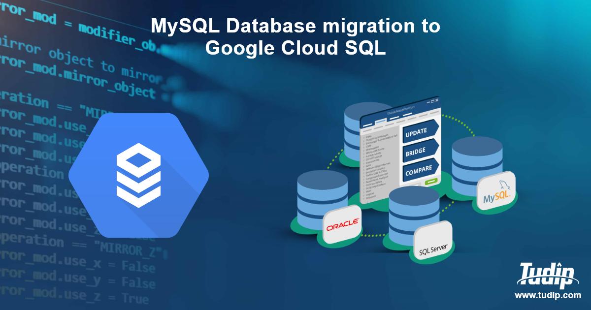 MySQL Database migration to Google Cloud SQL | Tudip Technologies