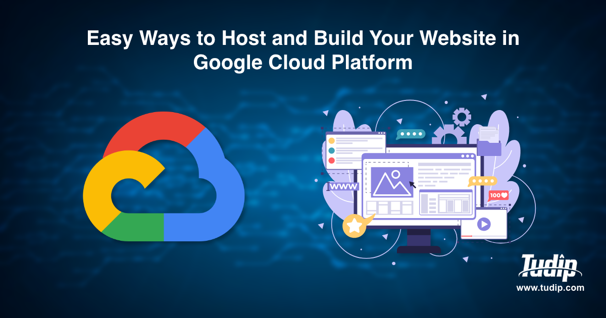 Easy Ways to Host and Build Your Website in Google Cloud Platform | Tudip Technologies