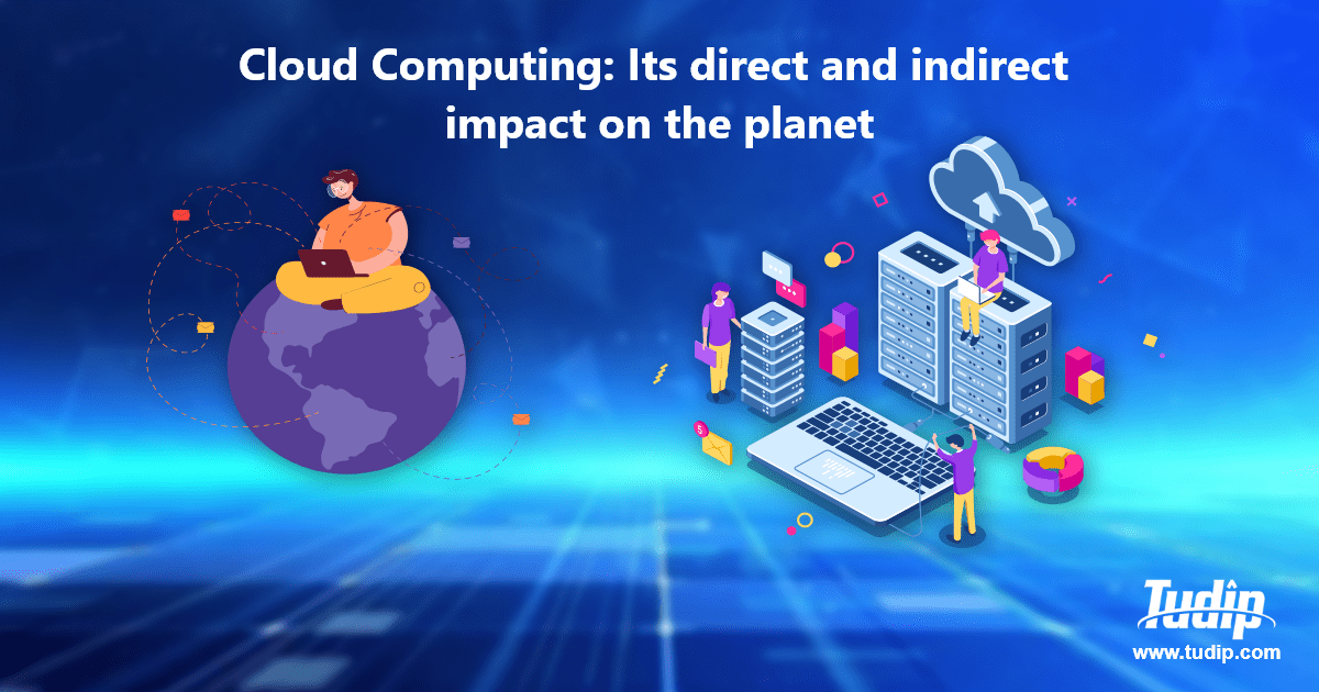 Cloud Computing: Its direct and indirect impact on the planet | Tudip Technologies